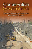 Conservation Geotechnics A Guide for Subsurface Construction Near Historic Structures by Debra F. (University College Dublin, Ireland) Laefer