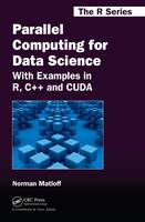 Parallel Computing for Data Science With Examples in R, C++ and CUDA by Norman (University of California, Davis, USA) Matloff