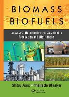 Biomass and Biofuels Advanced Biorefineries for Sustainable Production and Distribution by Shibu (University of Missouri, Columbia, USA) Jose