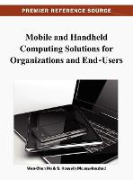 Mobile and Handheld Computing Solutions for Organizations and End-Users by Wen-Chen Hu