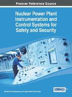 Nuclear Power Plant Instrumentation and Control Systems for Safety and Security by Michael Yastrebenetsky
