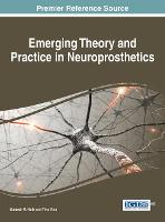 Emerging Theory and Practice in Neuroprosthetics by Ganesh R (University of Technology Sydney (UTS), Australia) Naik