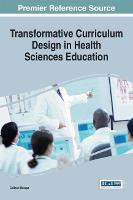 Transformative Curriculum Design in Health Sciences Education by Colleen Halupa