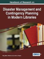 Handbook of Research on Disaster Management and Contingency Planning in Modern Libraries by Emy Nelson Decker