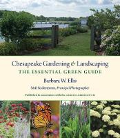 Chesapeake Gardening and Landscaping The Essential Green Guide by Barbara W. Ellis, Neil Soderstrom