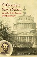 Gathering to Save a Nation Lincoln and the Union's War Governors by Stephen D. Engle