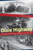 Dixie Highway Road Building and the Making of the Modern South, 1900-1930 by Tammy Ingram