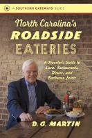 North Carolina's Roadside Eateries A Traveler's Guide to Local Restaurants, Diners, and Barbecue Joints by D. G. Martin