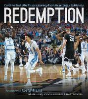 Redemption Carolina Basketball's 2017 Journey from Heartbreak to History by Adam Lucas, Steve Kirschner, Matt Bowers