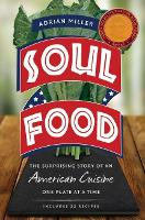Soul Food The Surprising Story of an American Cuisine, One Plate at a Time by Adrian Miller