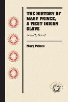 The History of Mary Prince, a West Indian Slave Related by Herself by Mary Prince