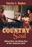 Country Soul Making Music and Making Race in the American South by Charles L. Hughes