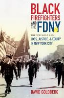Black Firefighters and the FDNY The Struggle for Jobs, Justice, and Equity in New York City by David Goldberg