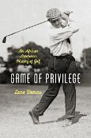 Game of Privilege An African American History of Golf by Lane Demas