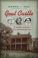 Goat Castle A True Story of Murder, Race, and the Gothic South by Karen L. Cox