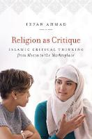 Religion as Critique Islamic Critical Thinking from Mecca to the Marketplace by Irfan, BDS Ahmad