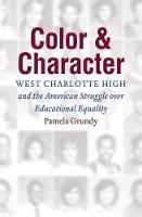 Color and Character West Charlotte High and the American Struggle over Educational Equality by Pamela Grundy
