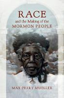 Race and the Making of the Mormon People by Max Perry Mueller