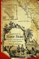Making a Slave State Political Development in Early South Carolina by Ryan A. Quintana