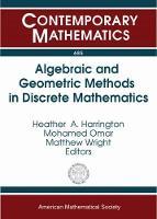Algebraic and Geometric Methods in Discrete Mathematics by Heather A. Harrington