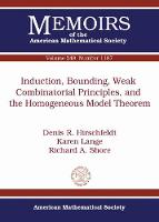Induction, Bounding, Weak Combinatorial Principles, and the Homogeneous Model Theorem by Denis R. Hirschfeldt, Karen Lange, Richard A. Shore