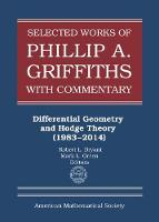 Selected Works of Philip A. Griffiths with Commentary, Part 1 Differential Geometry and Hodge Theory (1983-2014) by Robert L. Bryant