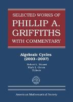 Selected Works of Philip A. Griffiths with Commentary, Part 2 Algebraic Cycles (2003-2007) by Robert L. Bryant