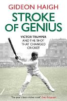 Stroke of Genius Victor Trumper and the Shot that Changed Cricket by Gideon Haigh