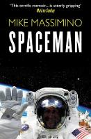 Spaceman An Astronaut's Unlikely Journey to Unlock the Secrets of the Universe by Mike Massimino, Tanner Colby