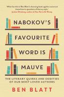 Nabokov's Favourite Word Is Mauve The literary quirks and oddities of our most-loved authors by Ben Blatt