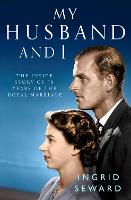 My Husband and I The Inside Story of the Royal Marriage by Ingrid Seward