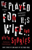 He Played For His Wife And Other Stories by Anthony Holden, Natalie Galustian