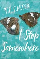 I Stop Somewhere by T. E. Carter