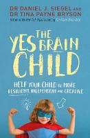 The Yes Brain Child Help Your Child be More Resilient, Independent and Creative by Daniel J. Siegel