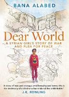 Dear World A Syrian Girl's Story of War and Plea for Peace by Bana Alabed