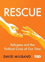 Rescue Refugees and the Political Crisis of Our Time by David Miliband