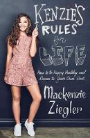 Kenzie's Rules For Life How to be Healthy, Happy and Dance to your own Beat by Mackenzie Ziegler