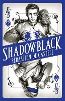Shadowblack Book Two in the page-turning new fantasy series by Sebastien de Castell