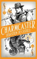 Spellslinger 3: Charmcaster Book Three in the page-turning new fantasy series by Sebastien de Castell
