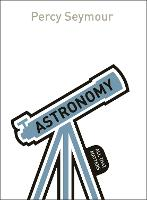 Astronomy: All That Matters by Percy Seymour