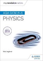 My Revision Notes: AQA GCSE (9-1) Physics by Nick England