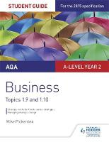 AQA A-level Business Student Guide 4: Topics 1.9-1.10 by Mike Pickerden