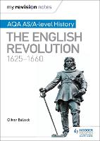 My Revision Notes: AQA AS/A-level History: The English Revolution, 1625-1660 by Oliver Bullock