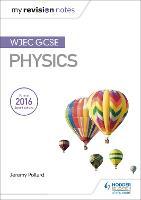 My Revision Notes: WJEC GCSE Physics by Jeremy Pollard