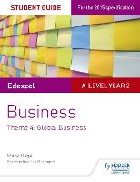 Edexcel A-level Business Student Guide: Theme 4: Global Business by Mark Hage