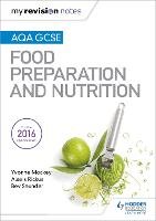 My Revision Notes: AQA GCSE Food Preparation and Nutrition by Yvonne Mackey, Alexis Rickus, Bev Saunder