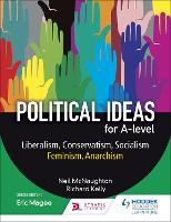 Political ideas for A Level: Liberalism, Conservatism, Socialism, Feminism, Anarchism by Neil McNaughton, Richard Kelly