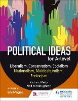 Political ideas for A Level: Liberalism, Conservatism, Socialism, Nationalism, Multiculturalism, Ecologism by Neil McNaughton, Richard Kelly