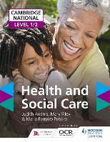 Cambridge National Level 1/2 Health and Social Care by Judith Adams, Mary Riley, Maria Ferreiro Peteiro