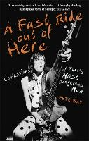 A Fast Ride Out of Here Confessions of Rock's Most Dangerous Man by Pete Way, Paul Rees